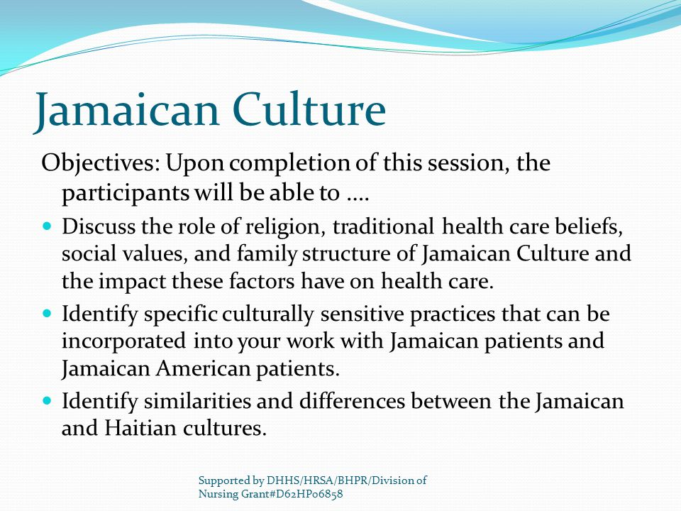 Jamaican Culture Objectives: Upon completion of this session, the participants will be able to ….