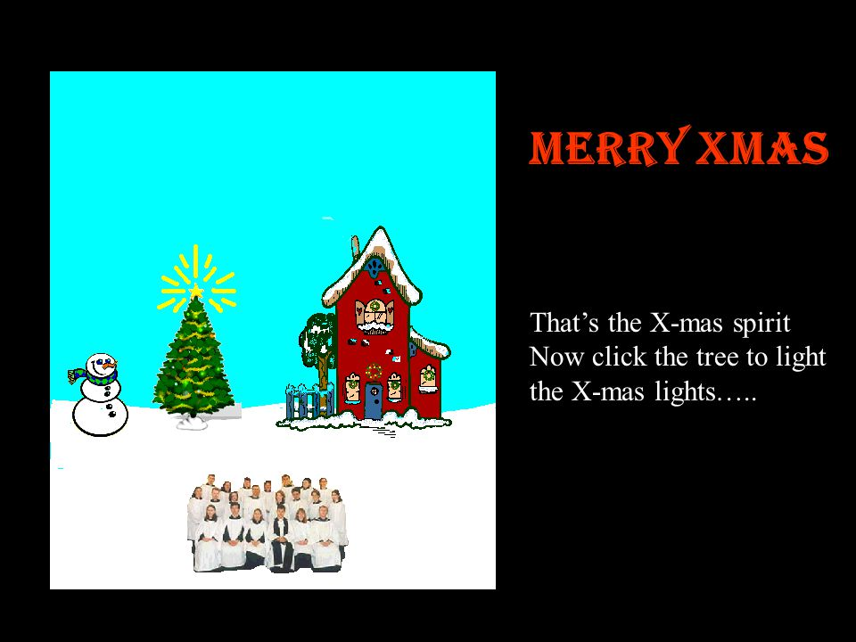 Merry Xmas That's the X-mas spirit Now click the tree to light