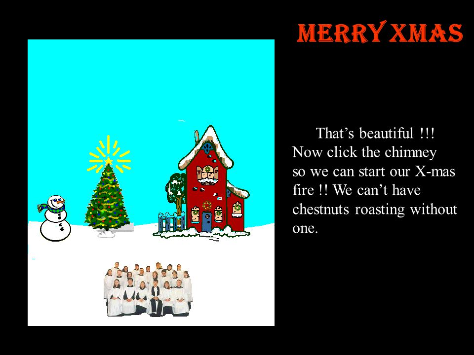 Merry Xmas That's beautiful !!! Now click the chimney