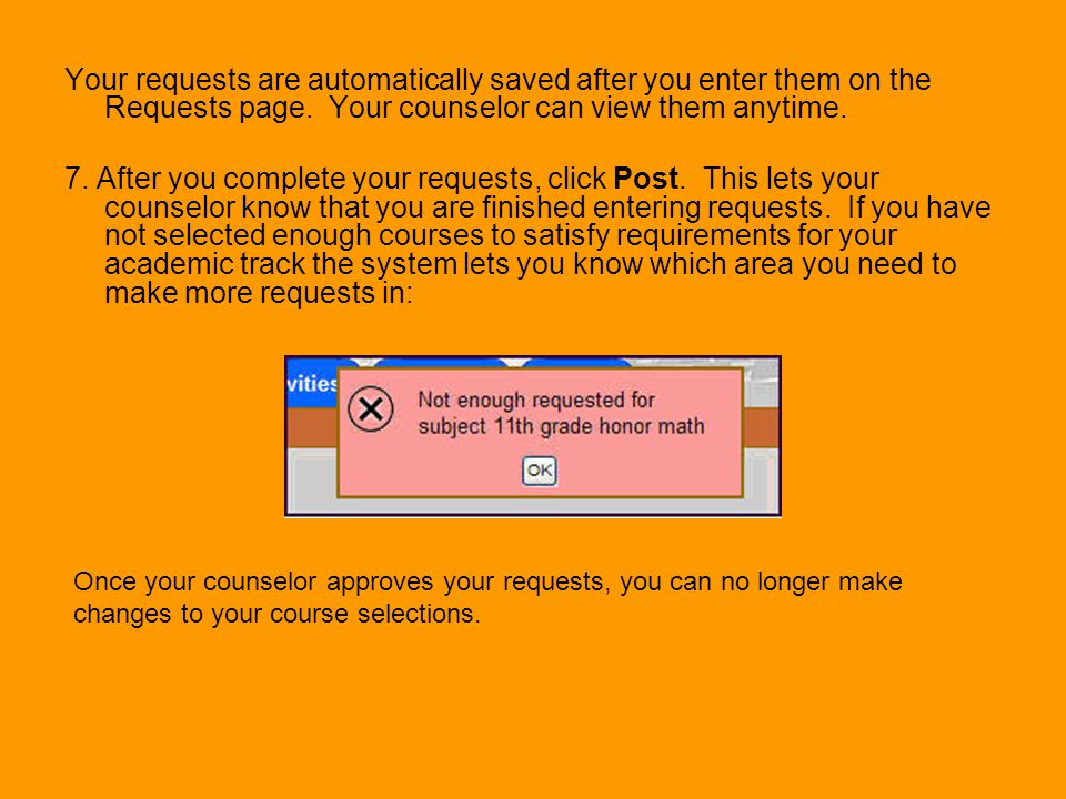 Your requests are automatically saved after you enter them on the Requests page. Your counselor can view them anytime.