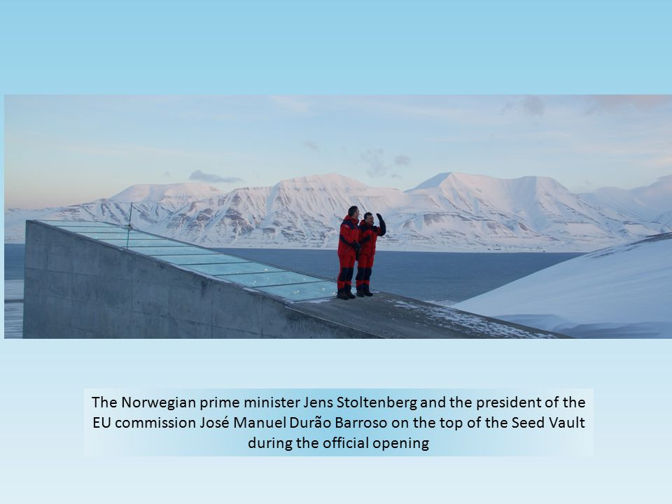 The Norwegian prime minister Jens Stoltenberg and the president of the EU commission José Manuel Durão Barroso on the top of the Seed Vault during the official opening