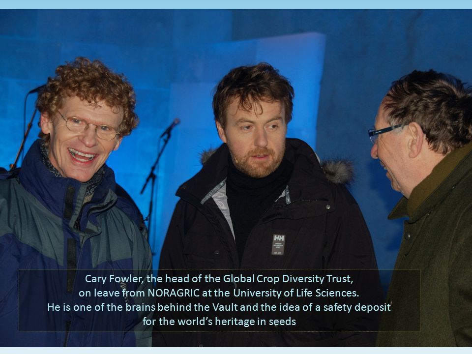 Cary Fowler, the head of the Global Crop Diversity Trust,