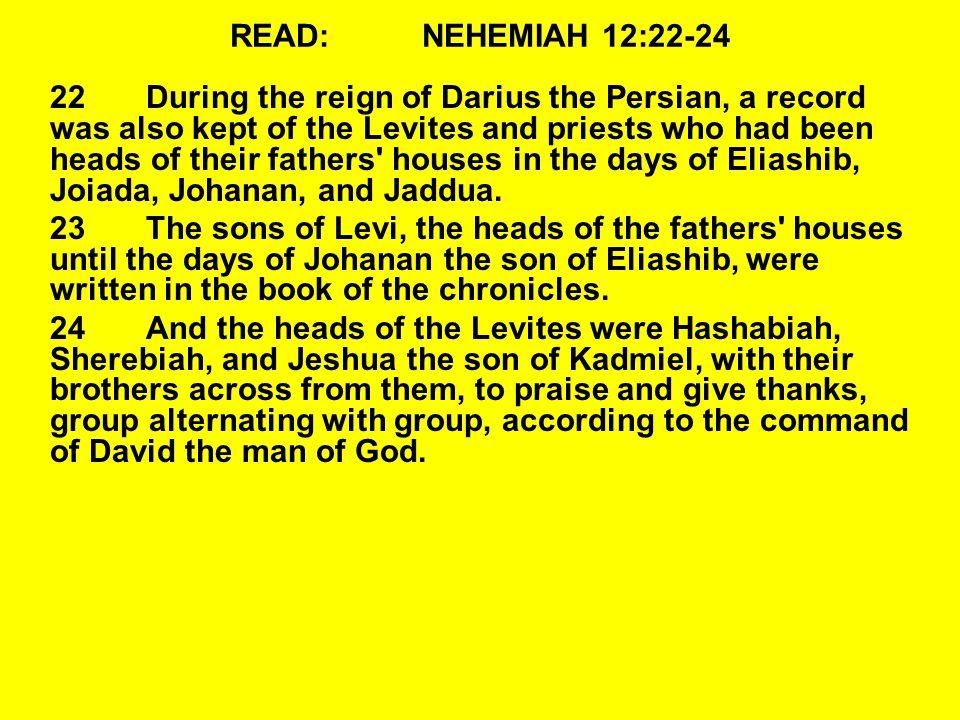 READ: NEHEMIAH 12:22-24