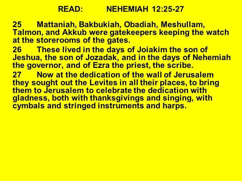 READ: NEHEMIAH 12:25-27