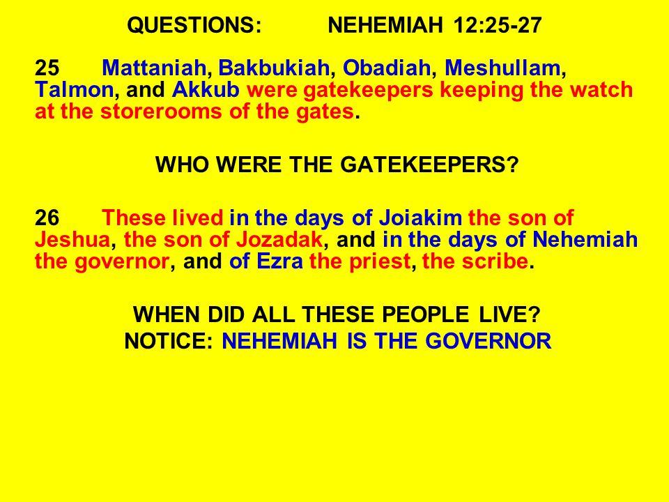 QUESTIONS: NEHEMIAH 12:25-27