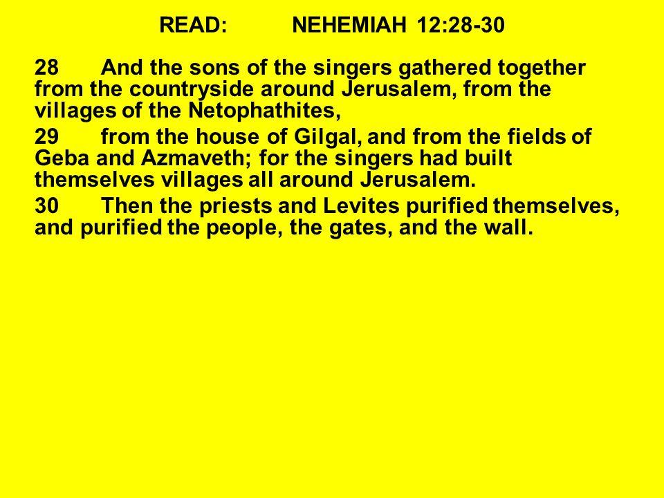 READ: NEHEMIAH 12:28-30