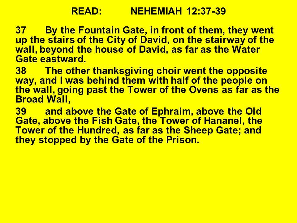 READ: NEHEMIAH 12:37-39