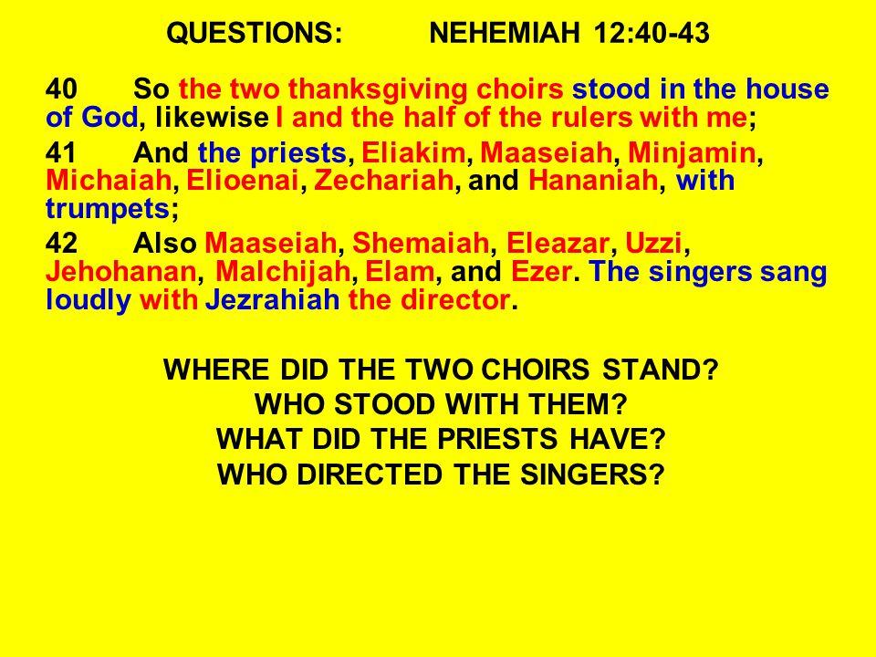 QUESTIONS: NEHEMIAH 12:40-43