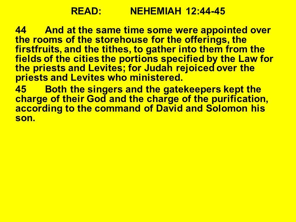 READ: NEHEMIAH 12:44-45