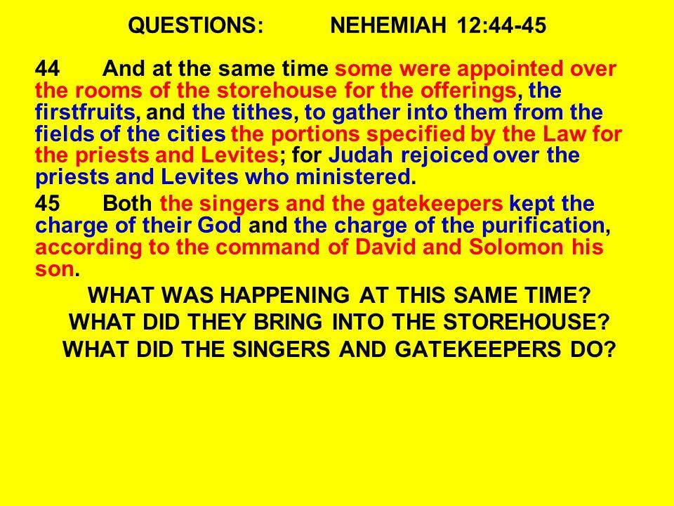 QUESTIONS: NEHEMIAH 12:44-45