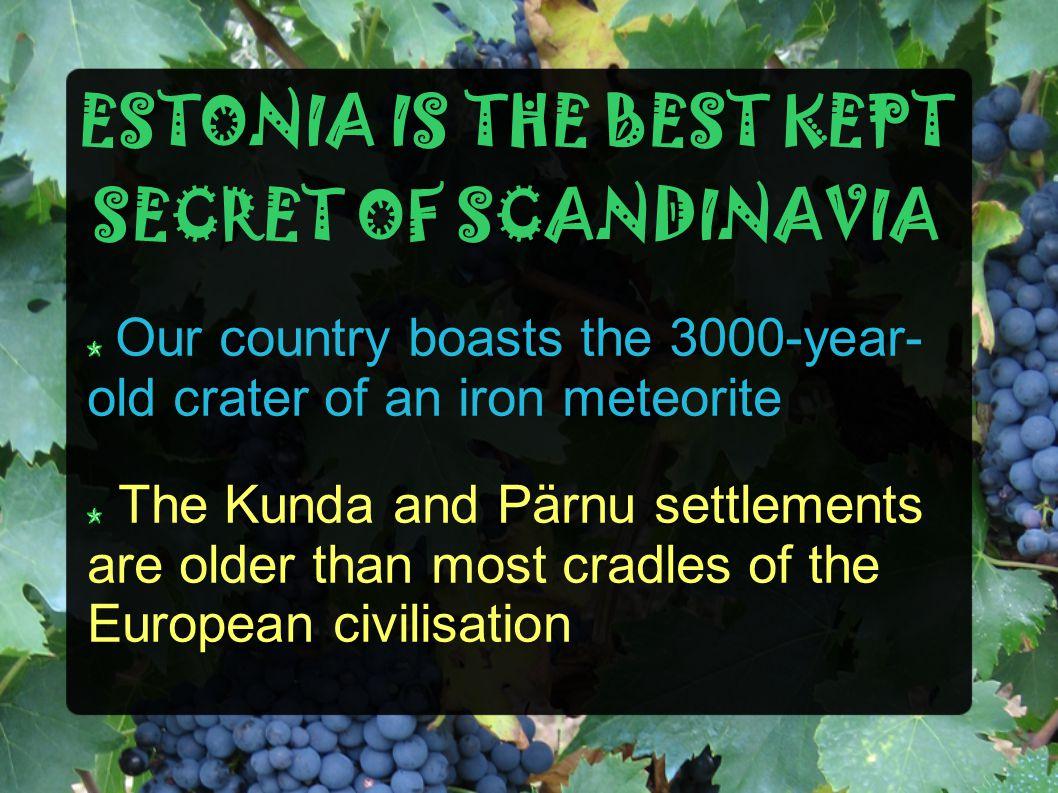 ESTONIA IS THE BEST KEPT SECRET OF SCANDINAVIA