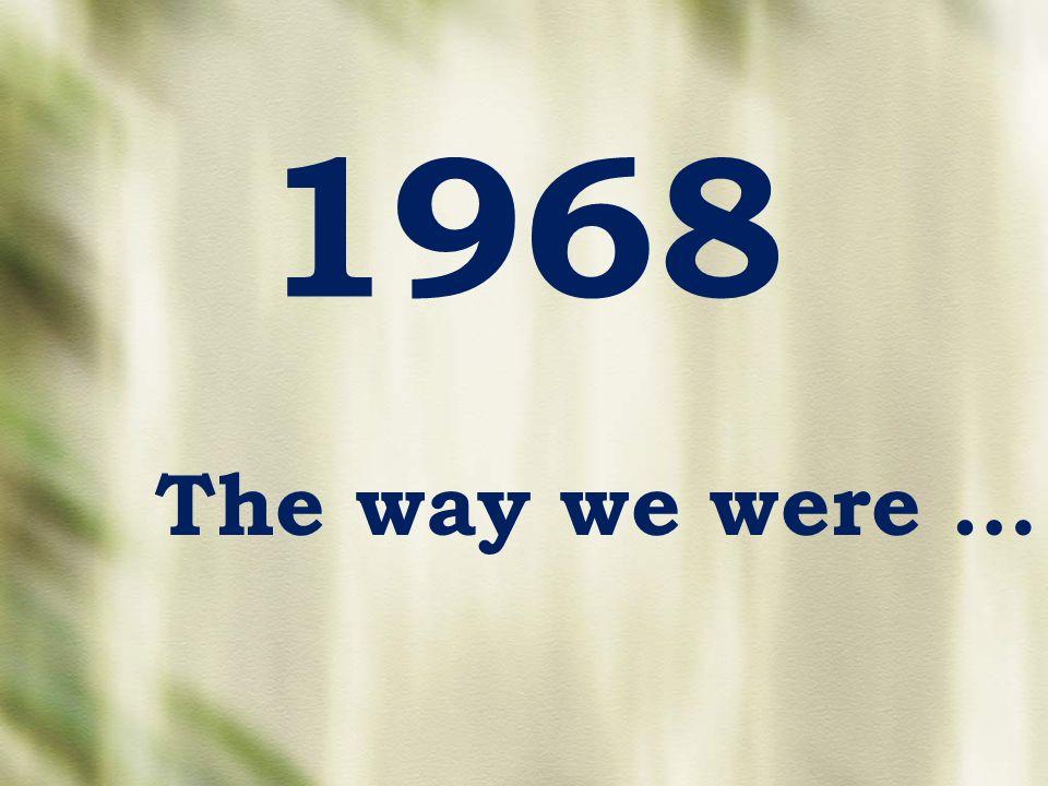 1968 The way we were …