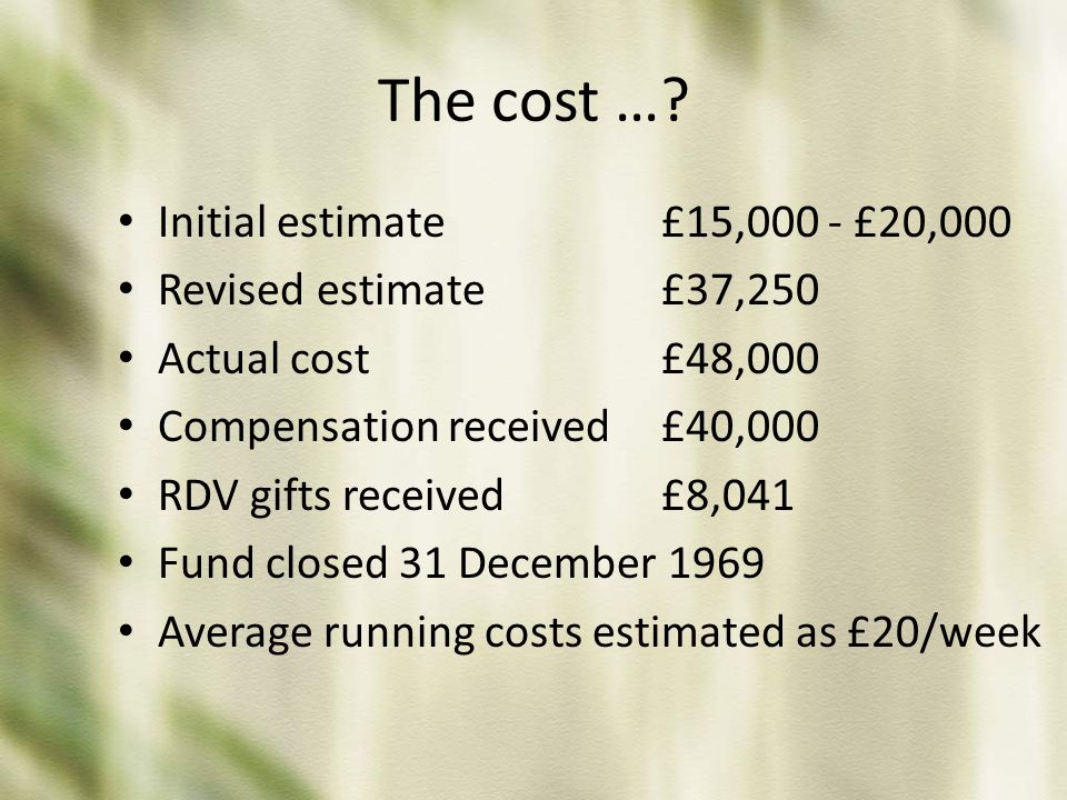 The cost … Initial estimate £15,000 - £20,000