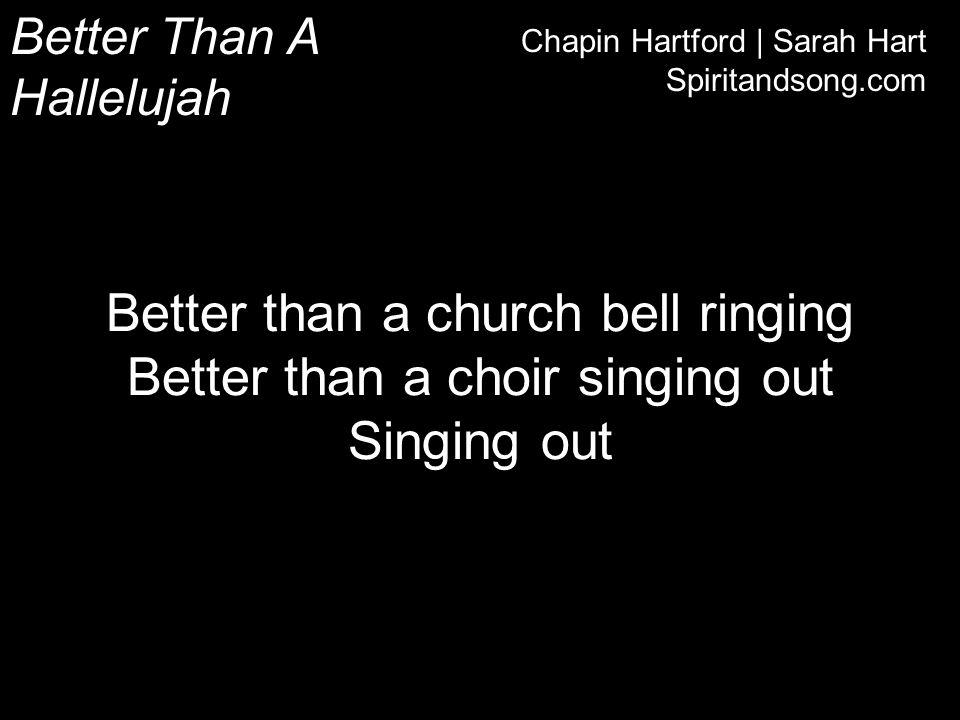 Better than a church bell ringing Better than a choir singing out
