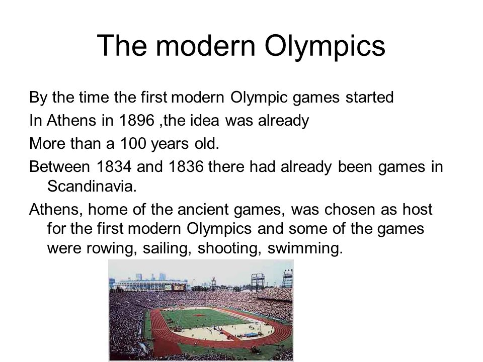 The modern Olympics By the time the first modern Olympic games started