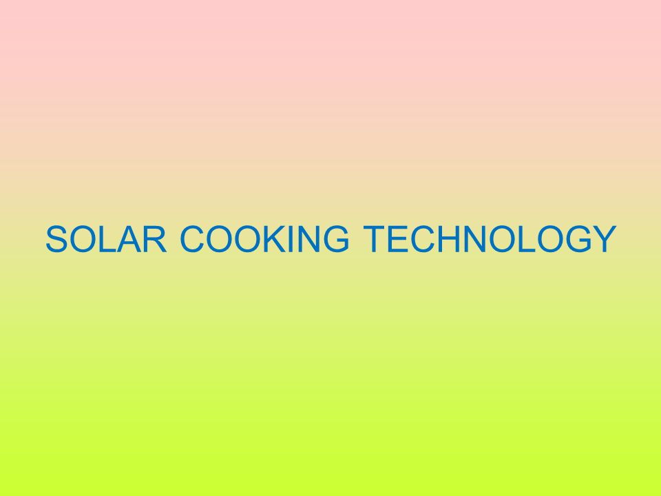 SOLAR COOKING TECHNOLOGY