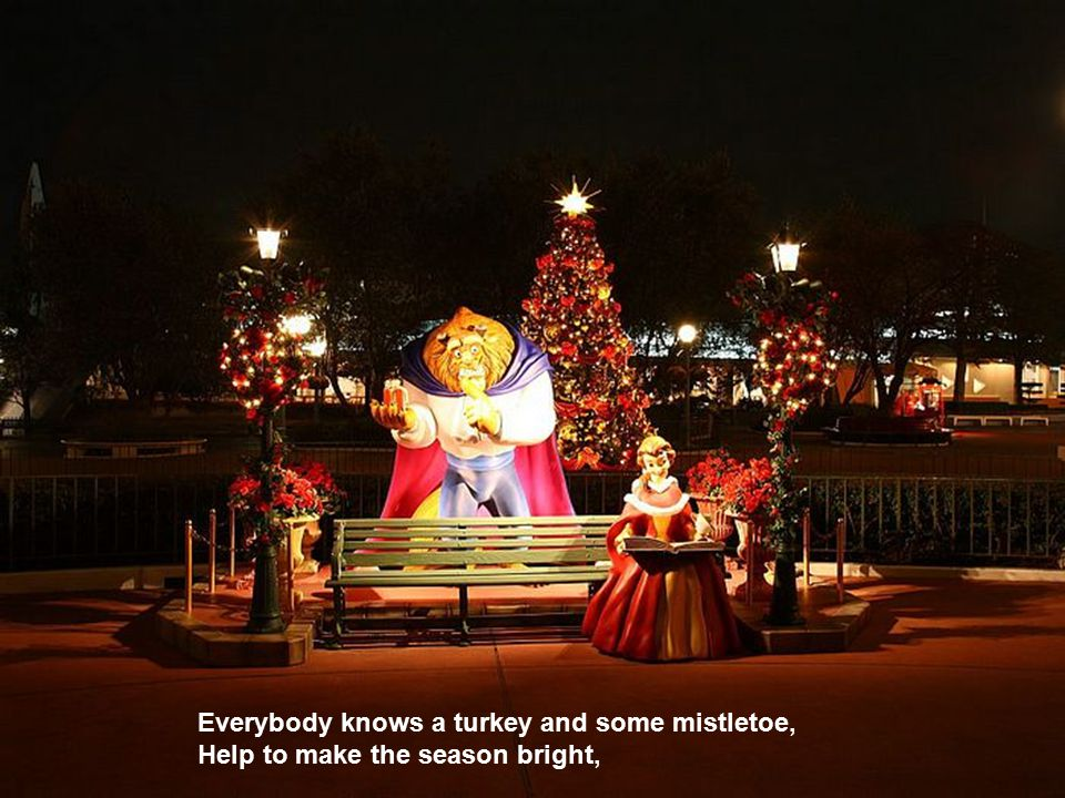 Everybody knows a turkey and some mistletoe,