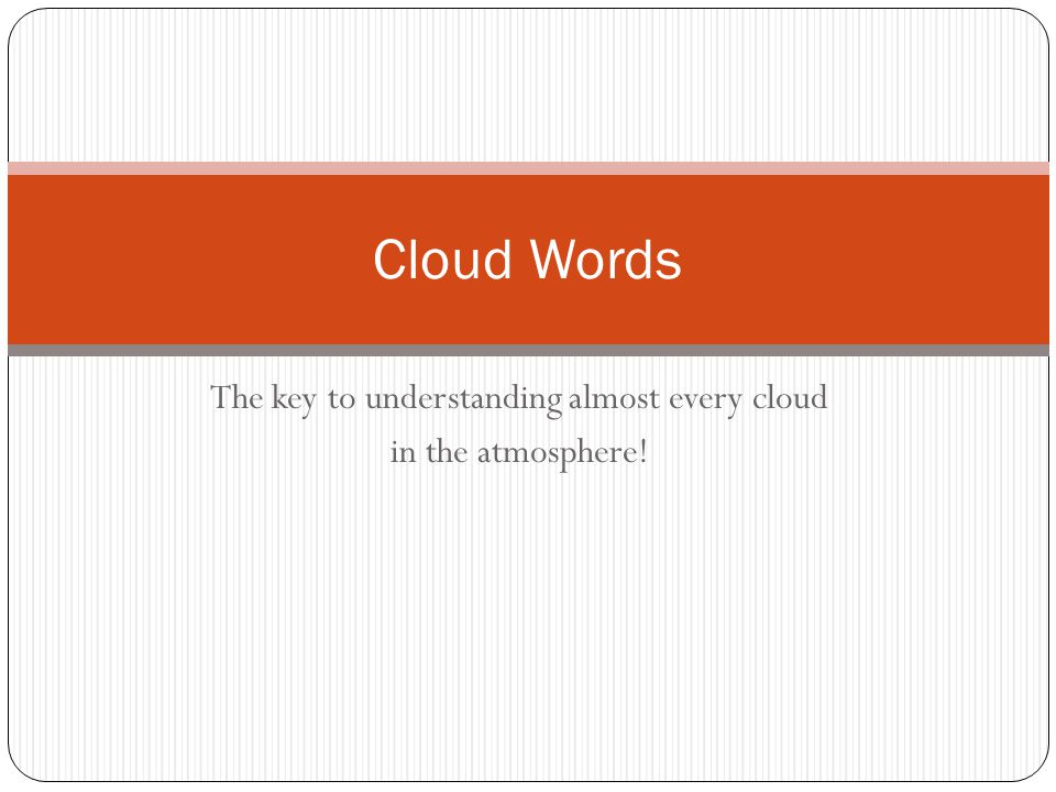 The key to understanding almost every cloud in the atmosphere!
