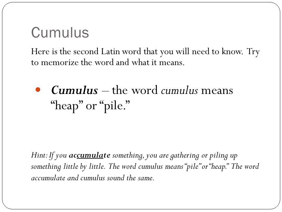 Cumulus Cumulus – the word cumulus means heap or pile.