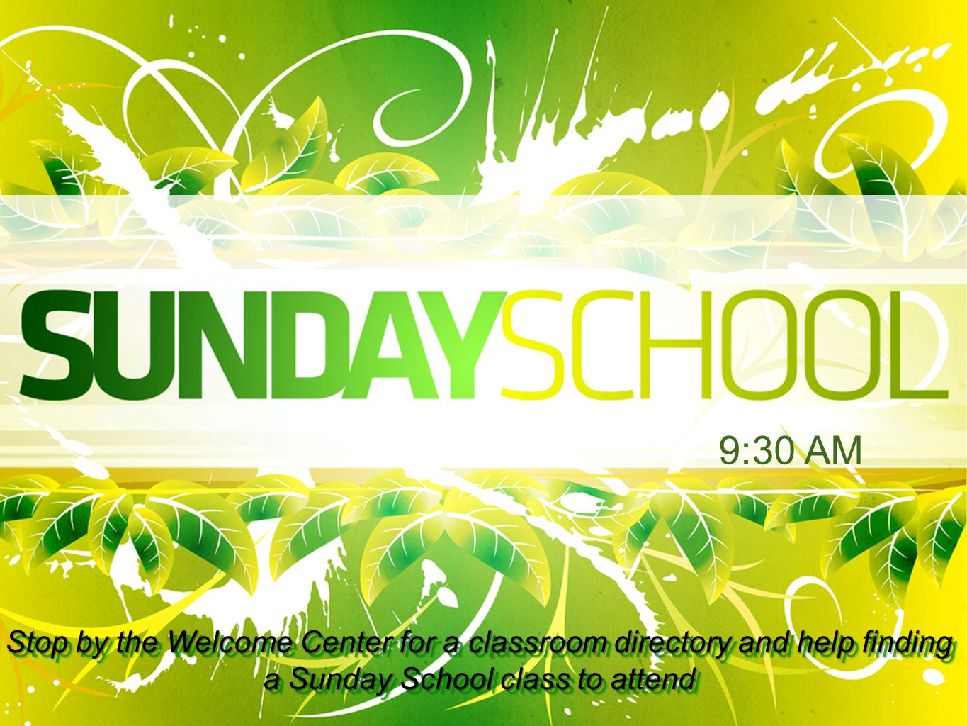 9:30 AM Stop by the Welcome Center for a classroom directory and help finding a Sunday School class to attend.