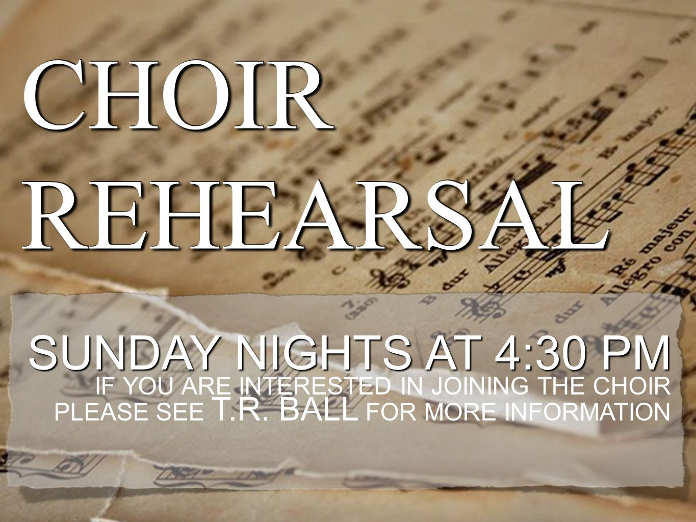 CHOIR REHEARSAL SUNDAY NIGHTS AT 4:30 PM