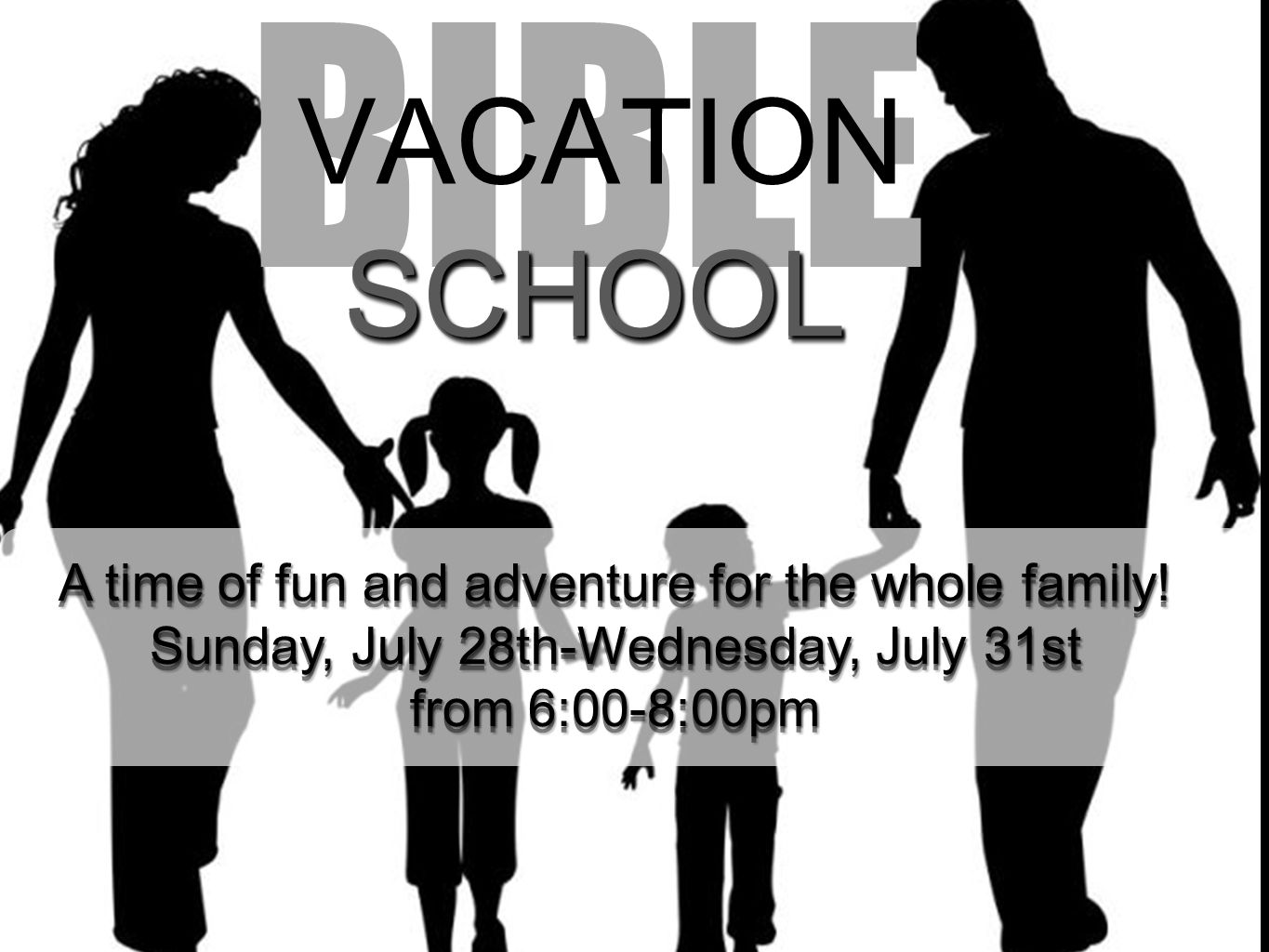 BIBLE VACATION. SCHOOL. A time of fun and adventure for the whole family! Sunday, July 28th-Wednesday, July 31st.