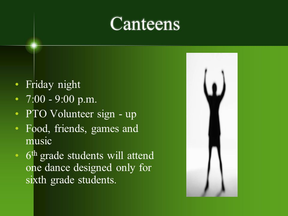 Canteens Friday night 7:00 - 9:00 p.m. PTO Volunteer sign - up