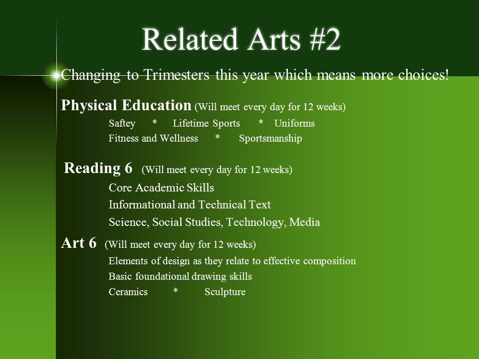 Related Arts #2 Changing to Trimesters this year which means more choices! Physical Education (Will meet every day for 12 weeks)