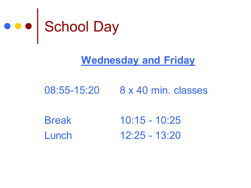 School Day Wednesday and Friday 08:55-15:20 8 x 40 min. classes