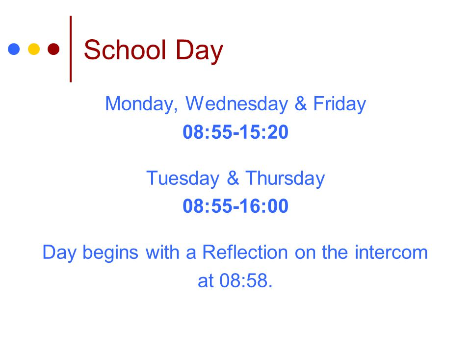 School Day Monday, Wednesday & Friday 08:55-15:20 Tuesday & Thursday
