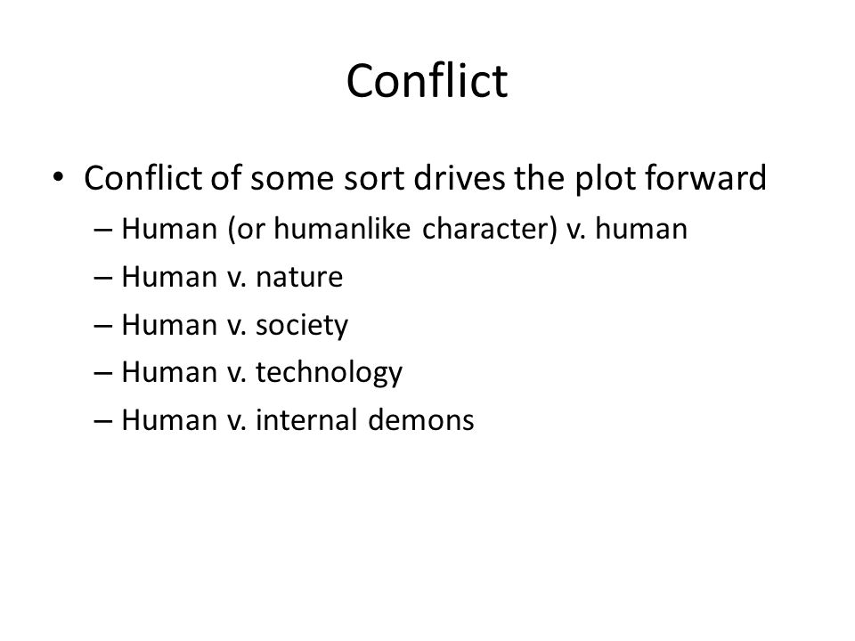 Conflict Conflict of some sort drives the plot forward