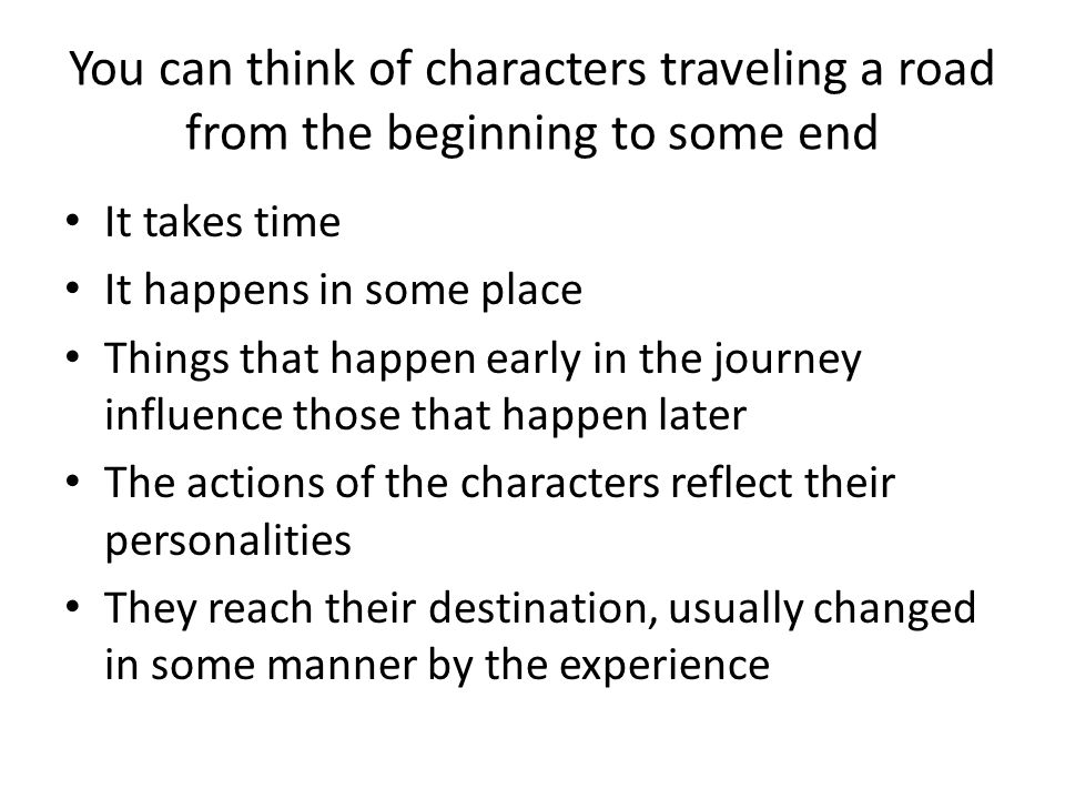 You can think of characters traveling a road from the beginning to some end