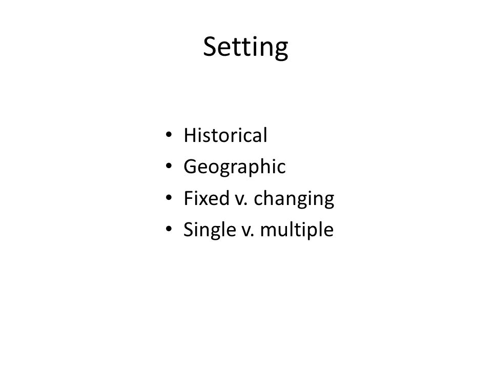 Setting Historical Geographic Fixed v. changing Single v. multiple
