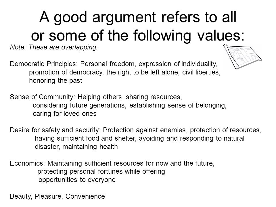 A good argument refers to all or some of the following values: