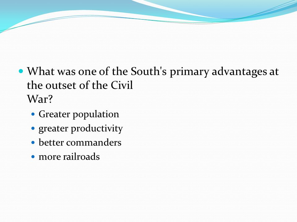 What was one of the South s primary advantages at the outset of the Civil War
