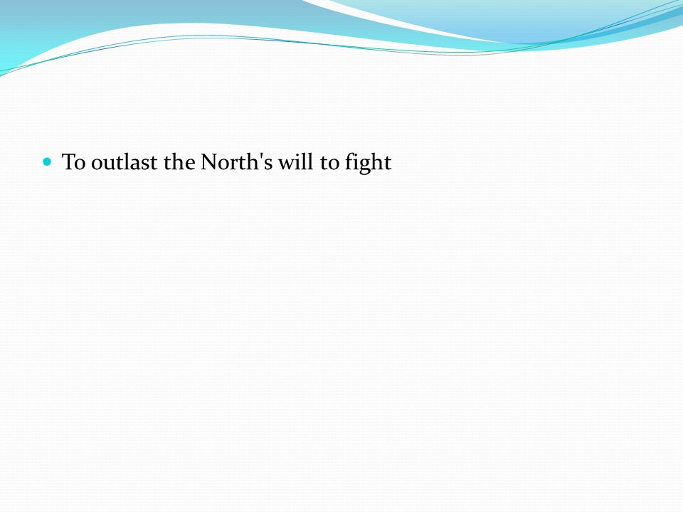 To outlast the North s will to fight