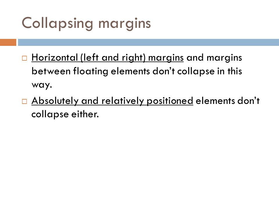 Collapsing margins Horizontal (left and right) margins and margins between floating elements don't collapse in this way.