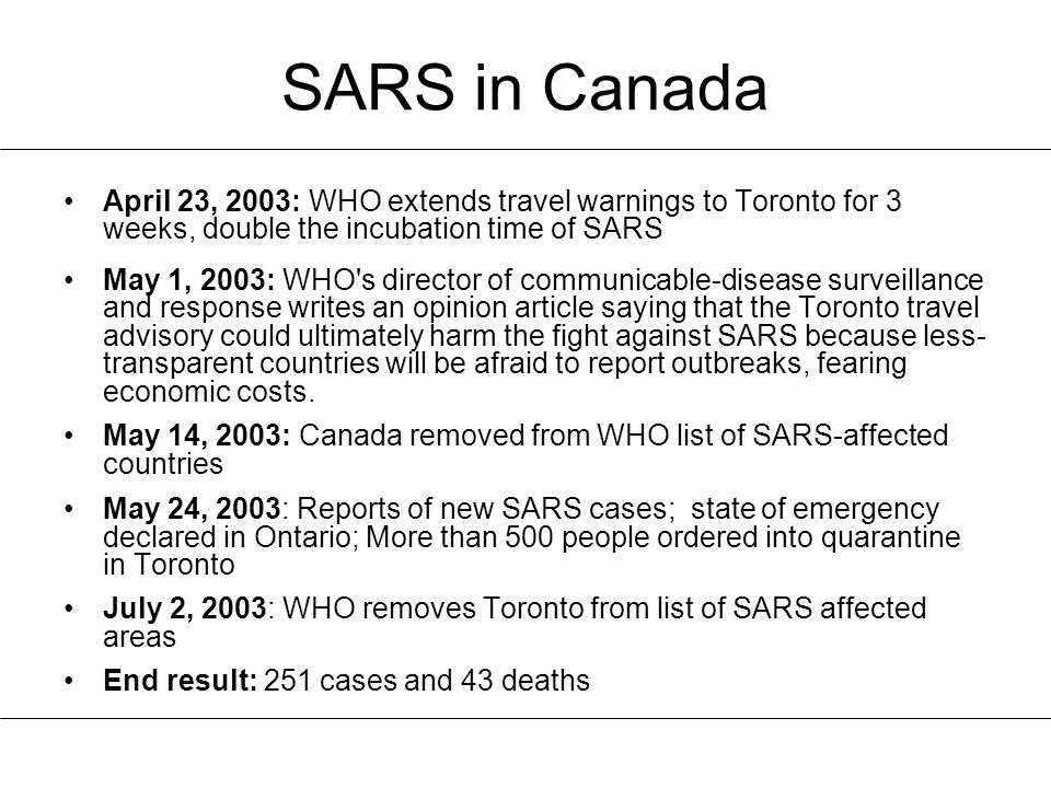 SARS in Canada April 23, 2003: WHO extends travel warnings to Toronto for 3 weeks, double the incubation time of SARS.