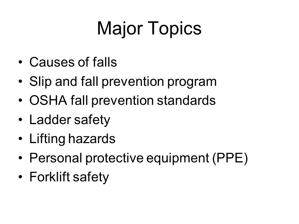 Major Topics Causes of falls Slip and fall prevention program