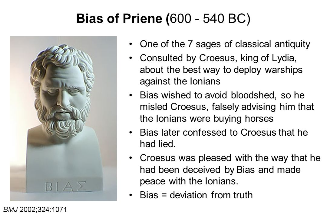 Bias of Priene (600 - 540 BC) One of the 7 sages of classical antiquity.