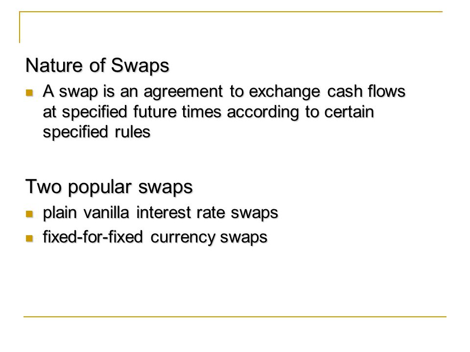 Nature of Swaps Two popular swaps