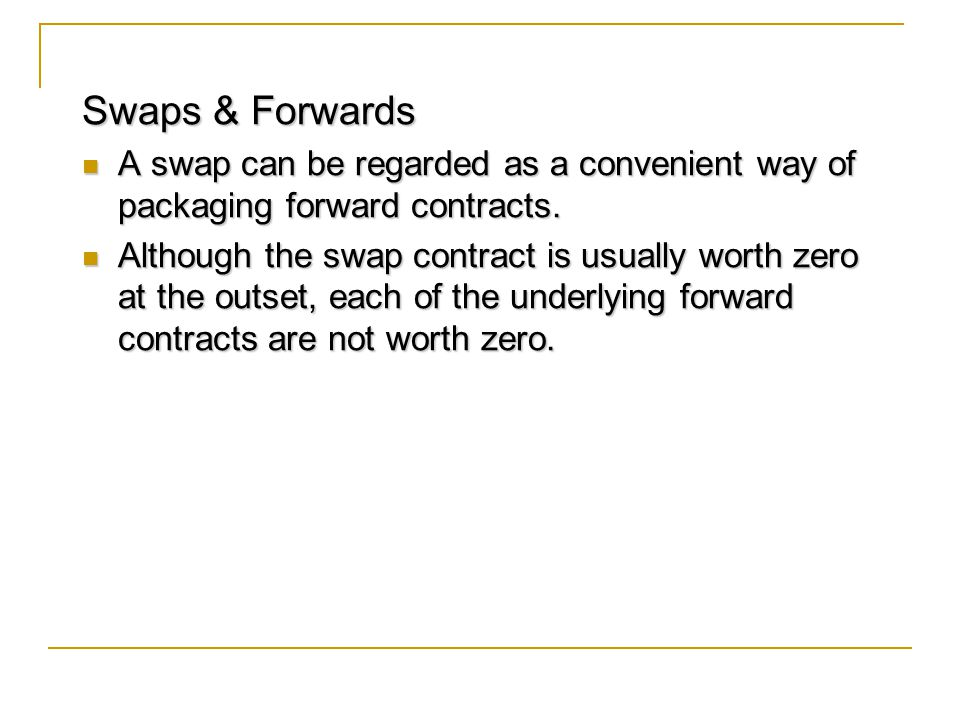 Swaps & Forwards A swap can be regarded as a convenient way of packaging forward contracts.