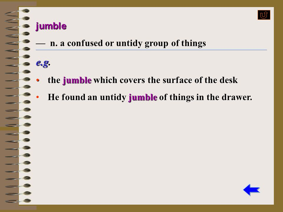 e.g. jumble — n. a confused or untidy group of things