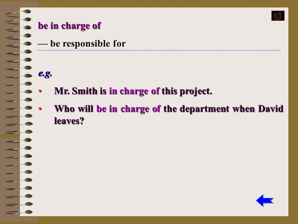 be in charge of — be responsible for. e.g. Mr.