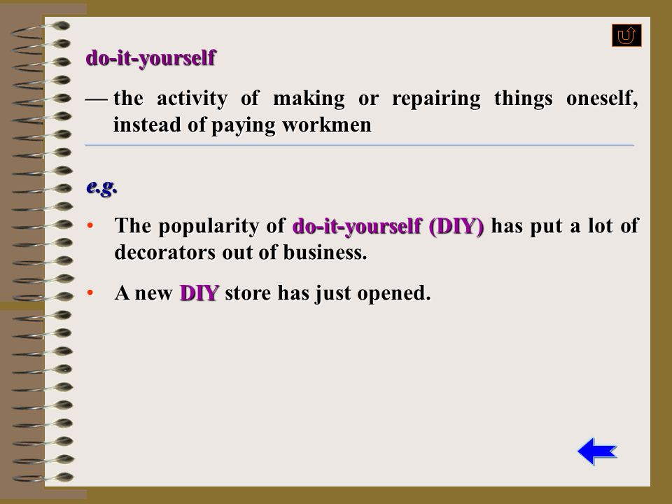 do-it-yourself — the activity of making or repairing things oneself, instead of paying workmen. e.g.