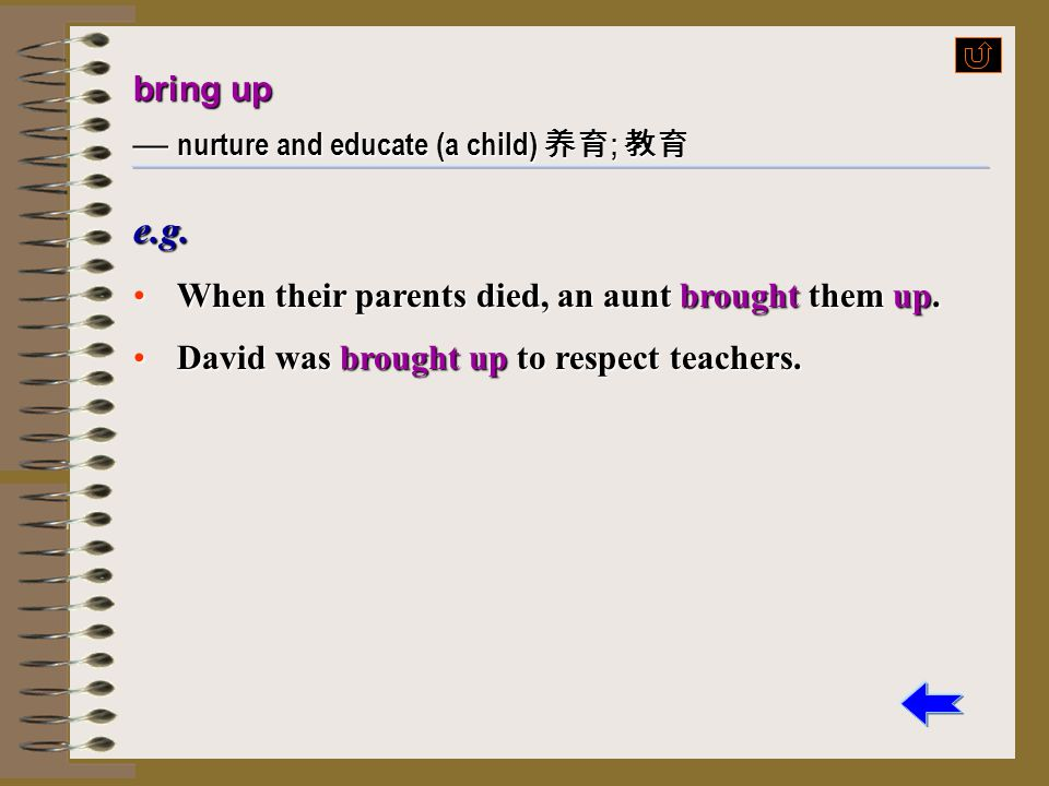 e.g. bring up — nurture and educate (a child) 养育; 教育
