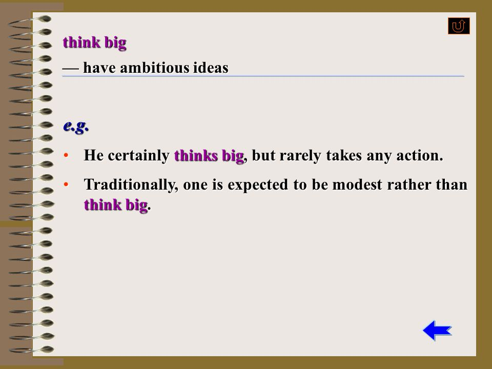 e.g. think big — have ambitious ideas
