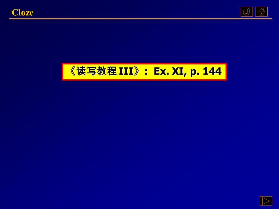 Cloze 《读写教程 III》: Ex. XI, p. 144