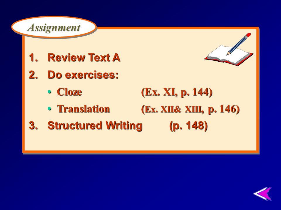 1. Review Text A 2. Do exercises: • Cloze (Ex. XI, p. 144) • Translation (Ex. XII& XIII, p. 146)