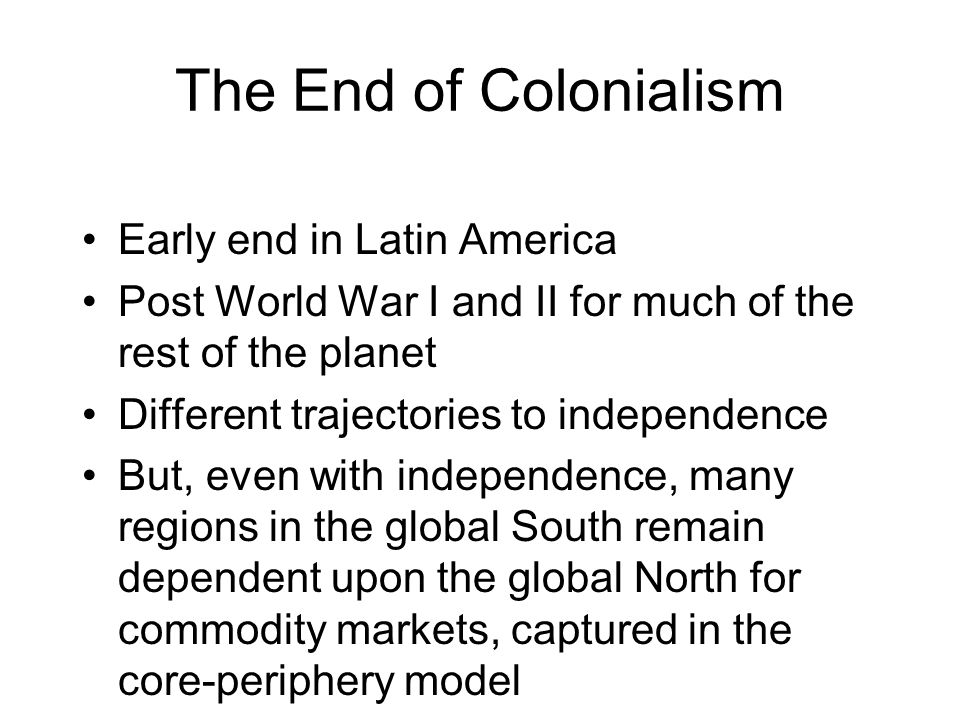 The End of Colonialism Early end in Latin America